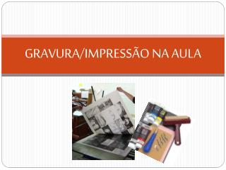 GRAVURA/IMPRESS�O NA AULA
