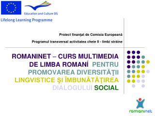 SCOPUL PROIECTULUI Promovarea  învăţării limbilor şi a diversităţii lingvistice