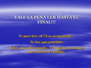 VALE LA PENA LER HASTA EL FINAL!!! Es para leer, ok!!!Lea atentamente...  No hay que comentar.