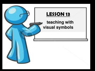 LESSON 13 teaching with visual symbols