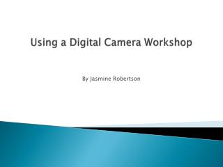 Using a Digital Camera Workshop