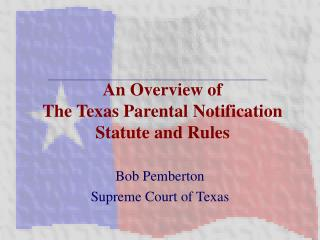 An Overview of The Texas Parental Notification Statute and Rules