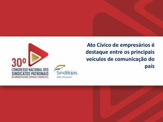 Ato Cívico de empresários é destaque entre os principais veículos de comunicação do  país