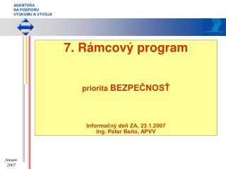 7. Rámcový program priorita  BEZP EČNOSŤ Informačný deň ZA, 23.1.2007 Ing. Peter Beňo, APVV