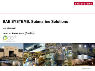 BAE SYSTEMS, Submarine Solutions  Ian Mitchell  Head of Assurance Quality