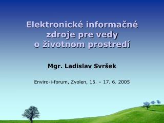 Elektronick� informa?n� zdroje pre vedy o �ivotnom prostred�