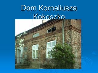 Dom Korneliusza Kokoszko