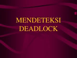 MENDETEKSI DEADLOCK