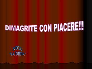DIMAGRITE CON PIACERE!!!