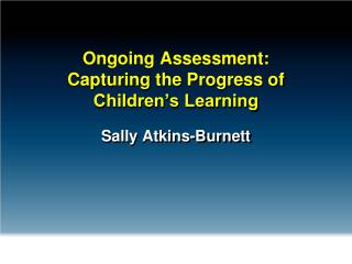 Ongoing Assessment:  Capturing the Progress of Children�s Learning