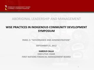 ABORIGINAL LEADERSHIP AND MANAGEMENT WISE PRACTICES IN INDIGENOUS COMMUNITY DEVELOPMENT SYMPOSIUM