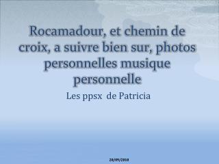 Rocamadour, et chemin de croix, a suivre bien sur, photos personnelles musique personnelle