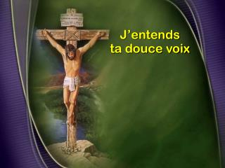 J�entends ta douce voix