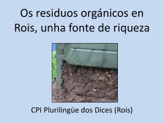 Os residuos orgánicos en Rois, unha fonte de riqueza