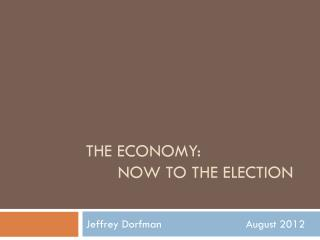 The Economy:  now to the election