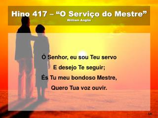 "Hino 417 – ""O Serviço do Mestre "" William Anglin"
