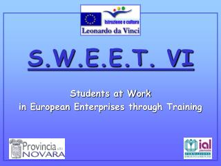 S.W.E.E.T. VI Students at Work  in European Enterprises through Training