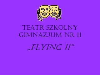 TEATR SZKOLNY GIMNAZJUM NR 11