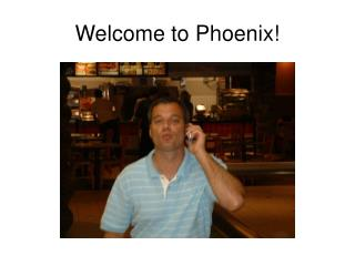 Welcome to Phoenix!