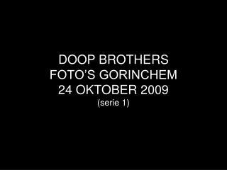 DOOP BROTHERS  FOTO'S GORINCHEM  24 OKTOBER 2009 (serie 1)