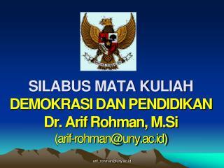 SILABUS MATA KULIAH  DEMOKRASI DAN PENDIDIKAN Dr. Arif Rohman, M.Si (arif-rohman@uny.ac.id)