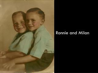 Ronnie and Milan