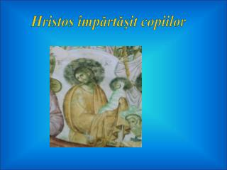 Hristos �mp?rt??it copiilor