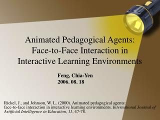 Animated Pedagogical Agents:  Face-to-Face Interaction in Interactive Learning Environments