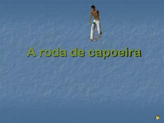 A roda de capoeira