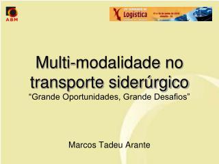 """Multi-modalidade no transporte siderúrgico """"Grande Oportunidades, Grande Desafios"""""""