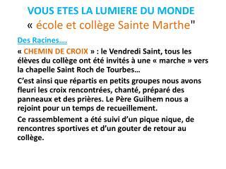 VOUS ETES LA LUMIERE DU MONDE « école et collège Sainte Marthe