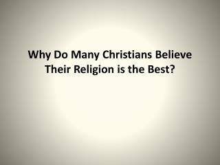 Why Do Many Christians Believe Their Religion is the Best?