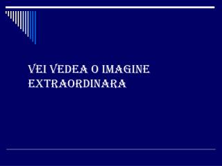 Vei vedea o imagine extraordinara