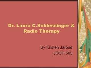 Dr. Laura C.Schlessinger & Radio Therapy
