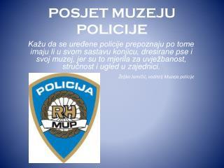 POSJET MUZEJU POLICIJE