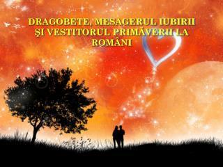 DRAGOBETE, MESAGERUL IUBIRII ŞI VESTITORUL PRIMĂVERII LA ROMÂNI