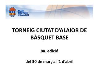 TORNEIG CIUTAT D'ALAIOR DE BÀSQUET BASE 8a. edició del 30 de març a l'1 d'abril