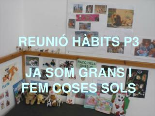 REUNIÓ HÀBITS P3 JA SOM GRANS I  FEM COSES SOLS