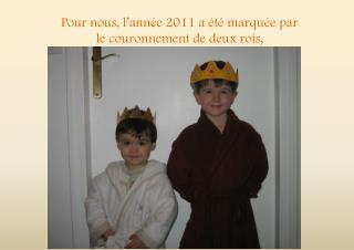 Pour nous, l�ann�e 2011 a �t� marqu�e par le couronnement de deux rois,