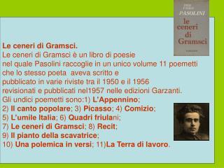 Le ceneri di Gramsci. Le ceneri di Gramsci è un libro di poesie