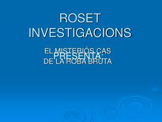 ROSET INVESTIGACIONS