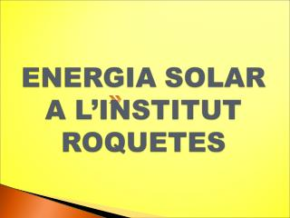 ENERGIA SOLAR A L'INSTITUT ROQUETES