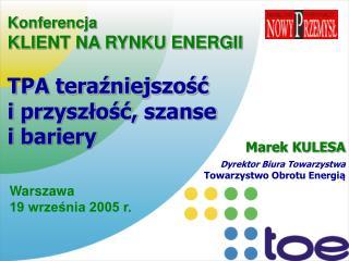 Konferencja  KLIENT NA RYNKU ENERGII TPA teraźniejszość i przyszłość, szanse  i bariery