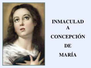 INMACULADA  CONCEPCI�N  DE  MAR�A
