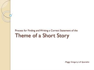 Process for Finding and Writing a Correct Statement of the  Theme of a Short Story