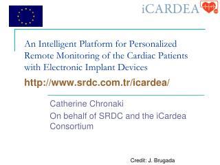 Catherine Chronaki On behalf of SRDC and the iCardea Consortium