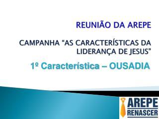 """REUNIÃO DA AREPE CAMPANHA """"AS CARACTERÍSTICAS DA LIDERANÇA DE JESUS"""""""