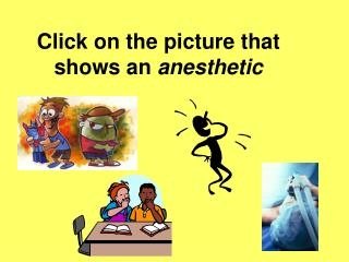 Click on the picture that shows an  anesthetic