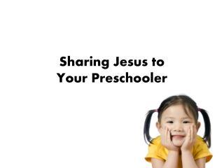 Sharing Jesus to  Your Preschooler