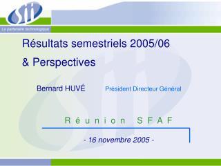 Résultats semestriels 2005/06  & Perspectives